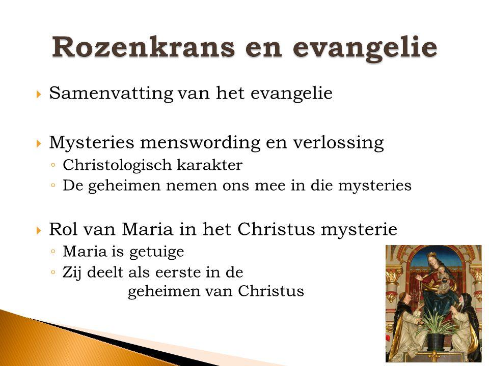  Samenvatting van het evangelie  Mysteries menswording en verlossing ◦ Christologisch karakter ◦ De geheimen nemen ons mee in die mysteries  Rol va