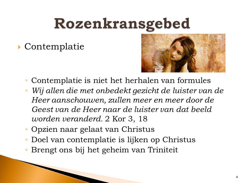  Contemplatie ◦ Contemplatie is niet het herhalen van formules ◦ Wij allen die met onbedekt gezicht de luister van de Heer aanschouwen, zullen meer en meer door de Geest van de Heer naar de luister van dat beeld worden veranderd.