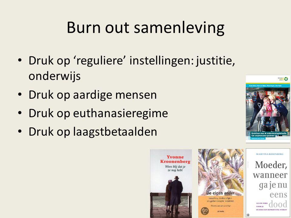 Burn out samenleving Druk op 'reguliere' instellingen: justitie, onderwijs Druk op aardige mensen Druk op euthanasieregime Druk op laagstbetaalden