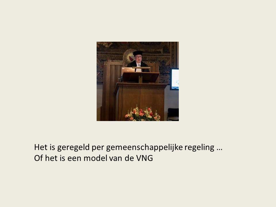 Het is geregeld per gemeenschappelijke regeling … Of het is een model van de VNG