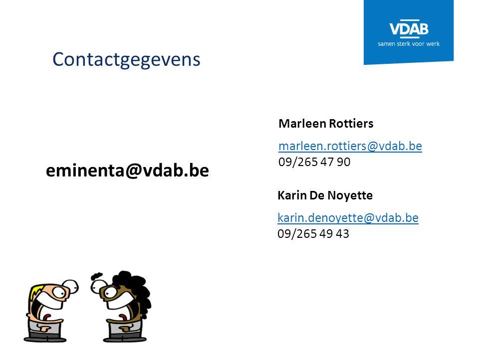 Contactgegevens Marleen Rottiers marleen.rottiers@vdab.be marleen.rottiers@vdab.be 09/265 47 90 Karin De Noyette karin.denoyette@vdab.be karin.denoyette@vdab.be 09/265 49 43 eminenta@vdab.be