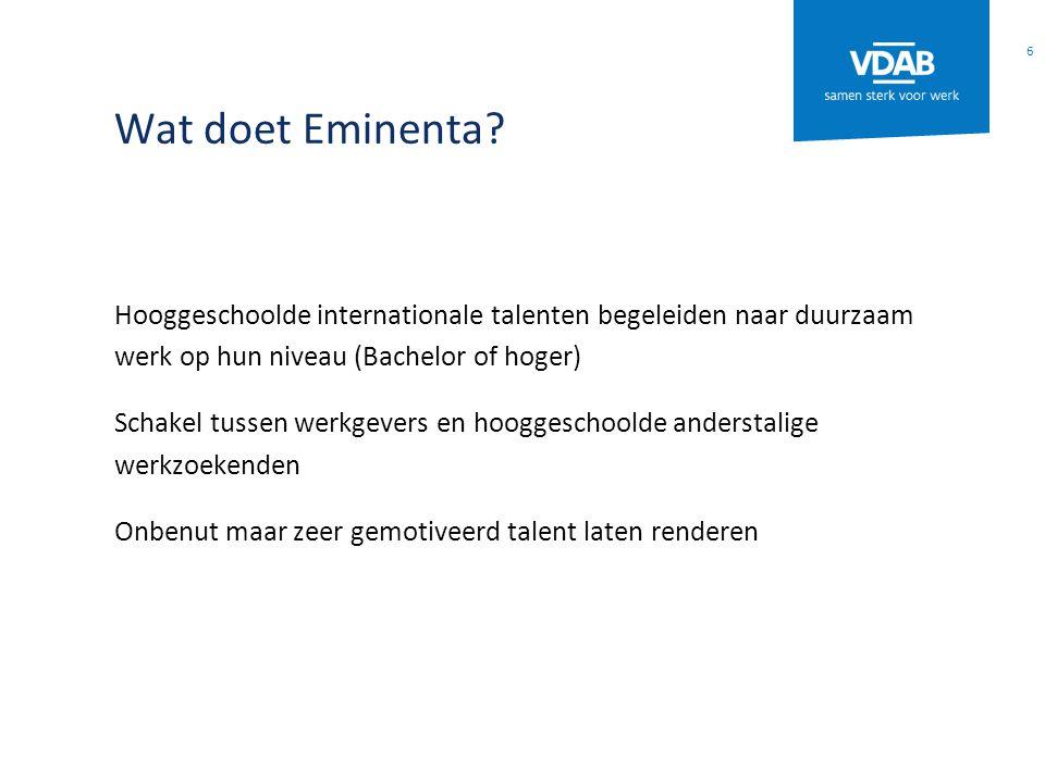 Wat doet Eminenta? Hooggeschoolde internationale talenten begeleiden naar duurzaam werk op hun niveau (Bachelor of hoger) Schakel tussen werkgevers en