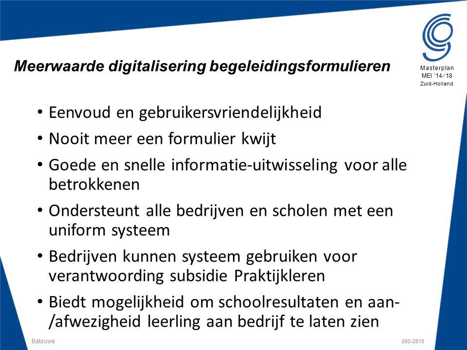 Batouwe 880-0515 Masterplan MEI '14-'18 Zuid-Holland Eenvoud en gebruikersvriendelijkheid Nooit meer een formulier kwijt Goede en snelle informatie-ui