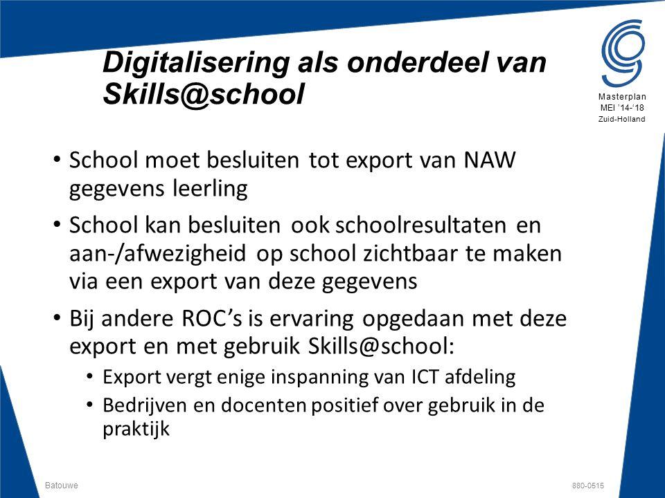 Batouwe 880-0515 Masterplan MEI '14-'18 Zuid-Holland School moet besluiten tot export van NAW gegevens leerling School kan besluiten ook schoolresulta