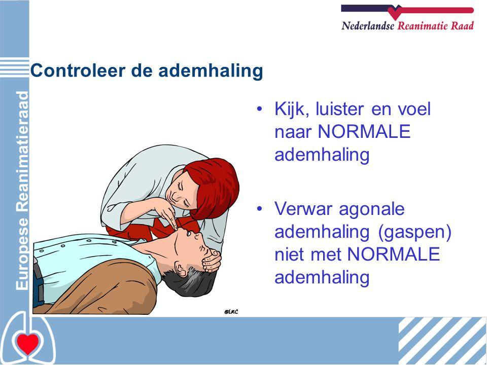 Europese Reanimatieraad Kijk, luister en voel naar NORMALE ademhaling Verwar agonale ademhaling (gaspen) niet met NORMALE ademhaling Controleer de ade