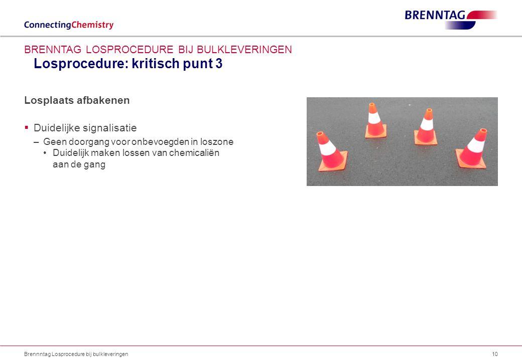 Losprocedure: kritisch punt 3 Brennntag Losprocedure bij bulkleveringen10 BRENNTAG LOSPROCEDURE BIJ BULKLEVERINGEN Losplaats afbakenen  Duidelijke si