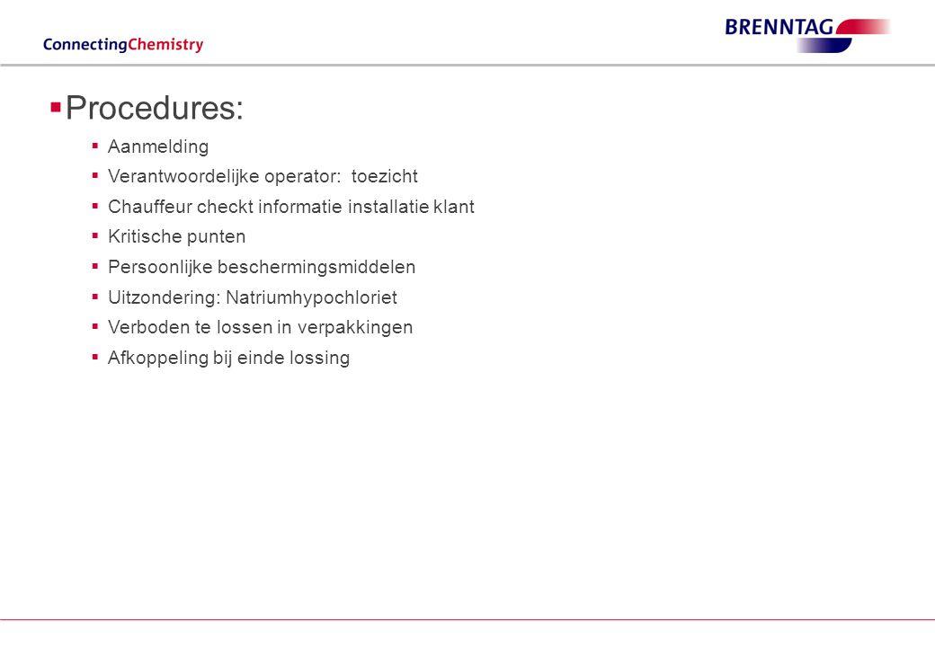  Procedures:  Aanmelding  Verantwoordelijke operator: toezicht  Chauffeur checkt informatie installatie klant  Kritische punten  Persoonlijke beschermingsmiddelen  Uitzondering: Natriumhypochloriet  Verboden te lossen in verpakkingen  Afkoppeling bij einde lossing