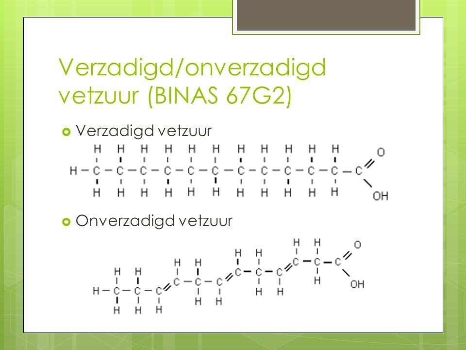 Verzadigd/onverzadigd vetzuur (BINAS 67G2)  Verzadigd vetzuur  Onverzadigd vetzuur