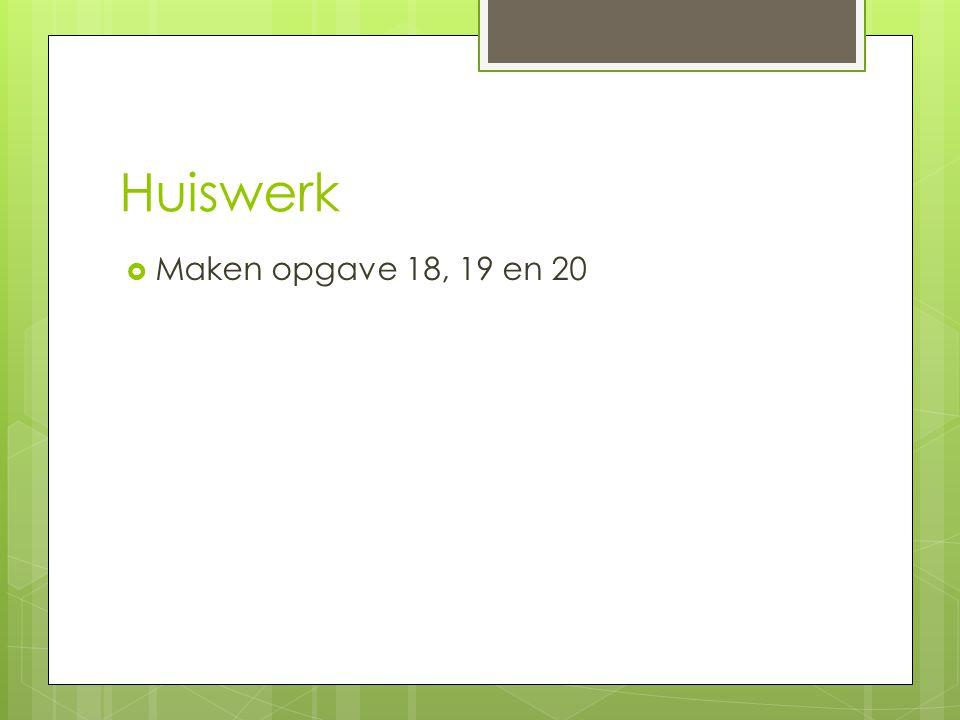 Huiswerk  Maken opgave 18, 19 en 20