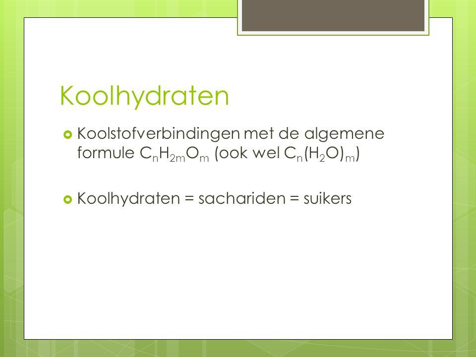 Koolhydraten  Koolstofverbindingen met de algemene formule C n H 2m O m (ook wel C n (H 2 O) m )  Koolhydraten = sachariden = suikers