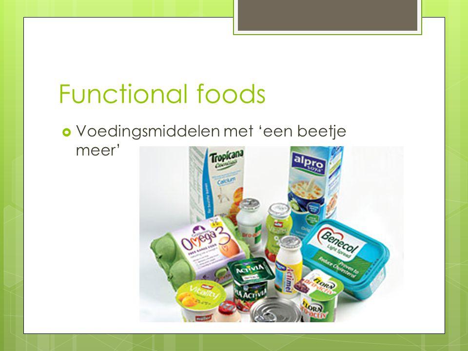 Functional foods  Voedingsmiddelen met 'een beetje meer'