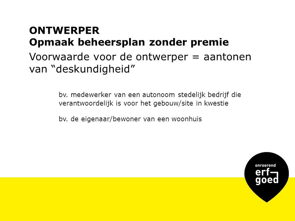ONTWERPER Opmaak beheersplan zonder premie Voorwaarde voor de ontwerper = aantonen van deskundigheid bv.