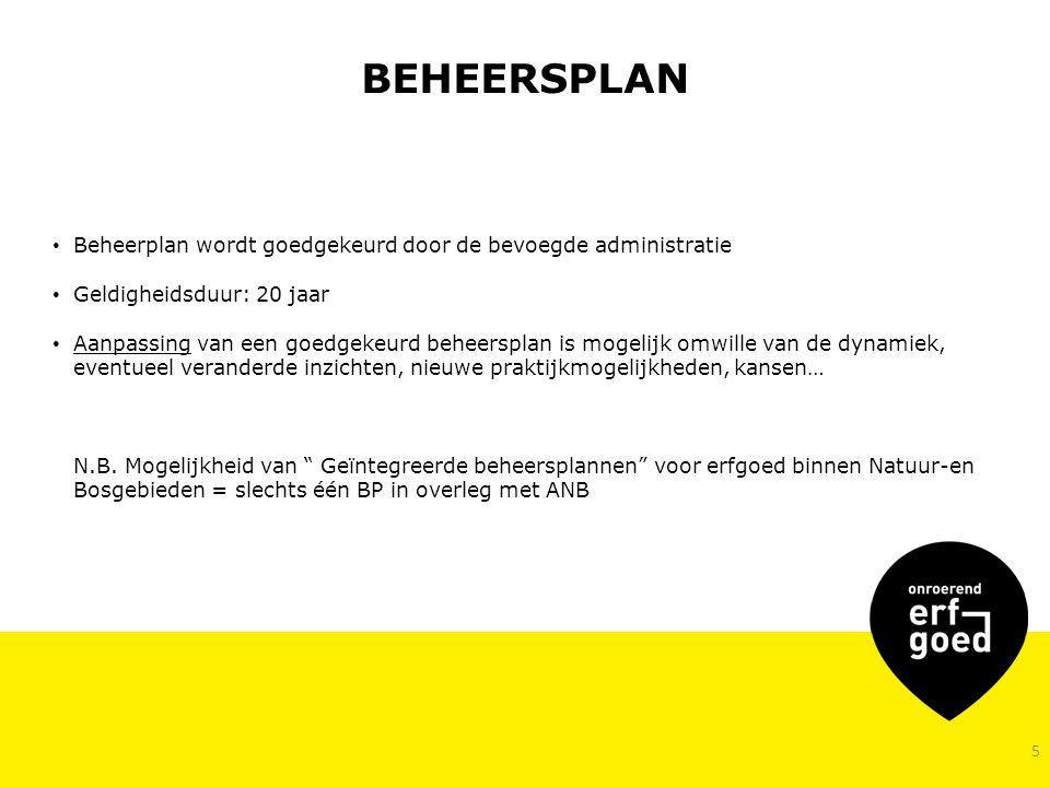 5 BEHEERSPLAN Beheerplan wordt goedgekeurd door de bevoegde administratie Geldigheidsduur: 20 jaar Aanpassing van een goedgekeurd beheersplan is mogelijk omwille van de dynamiek, eventueel veranderde inzichten, nieuwe praktijkmogelijkheden, kansen… N.B.