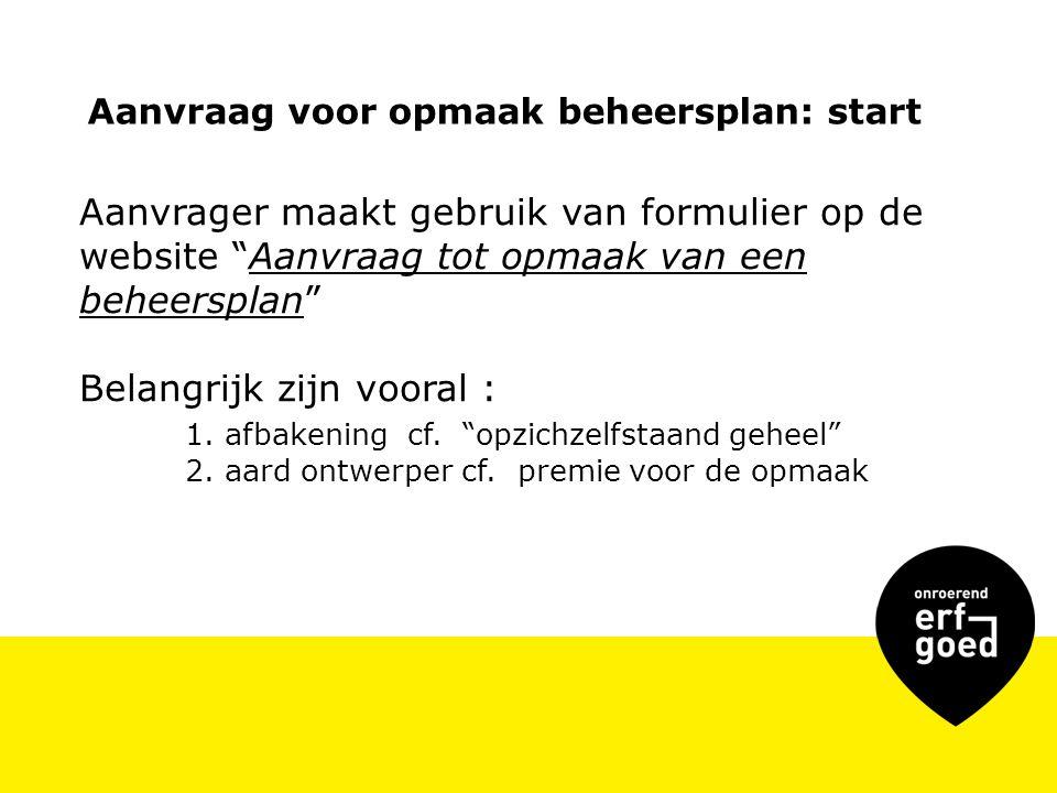 Aanvraag voor opmaak beheersplan: start Aanvrager maakt gebruik van formulier op de website Aanvraag tot opmaak van een beheersplan Belangrijk zijn vooral : 1.