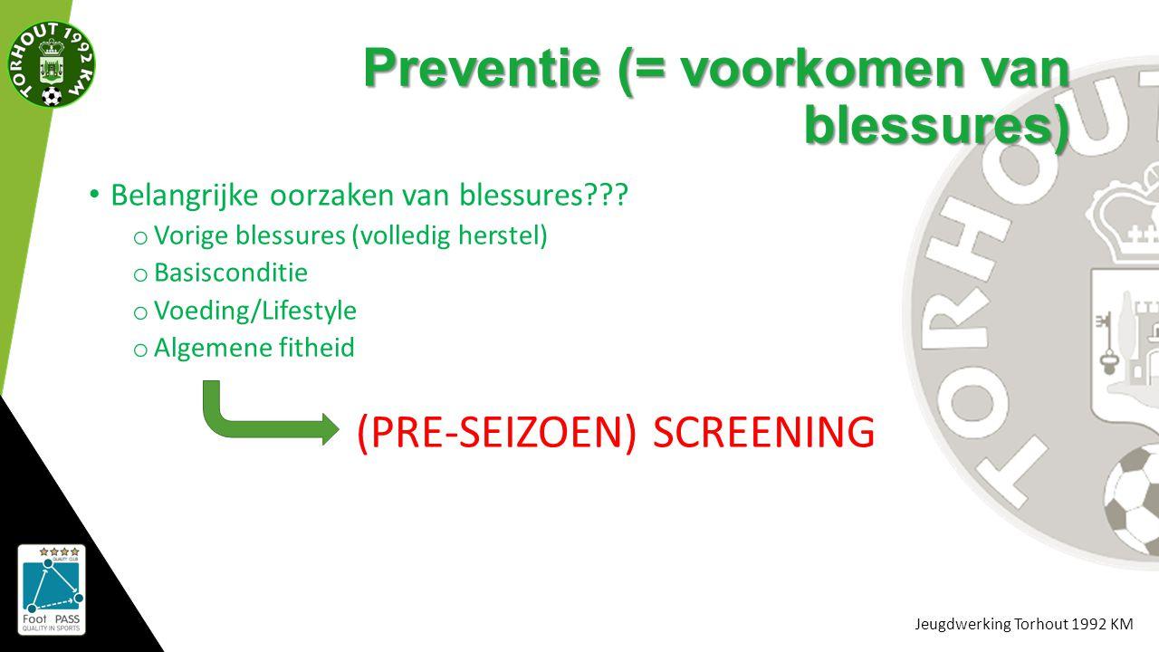 Jeugdwerking Torhout 1992 KM Preventie (= voorkomen van blessures) Belangrijke oorzaken van blessures??? o Vorige blessures (volledig herstel) o Basis