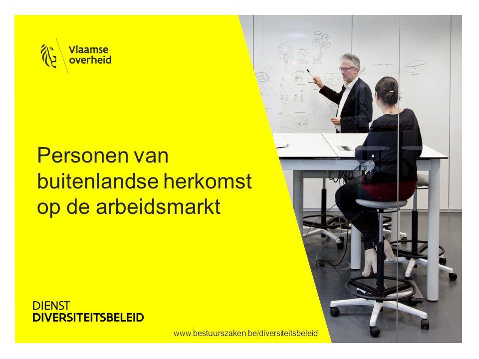 www.bestuurszaken.be/diversiteitsbeleid Personen van buitenlandse herkomst op de arbeidsmarkt