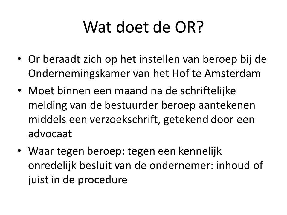 Wat doet de OR? Or beraadt zich op het instellen van beroep bij de Ondernemingskamer van het Hof te Amsterdam Moet binnen een maand na de schriftelijk