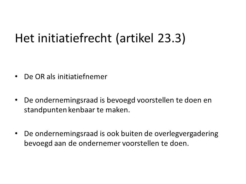 Het initiatiefrecht (artikel 23.3) De OR als initiatiefnemer De ondernemingsraad is bevoegd voorstellen te doen en standpunten kenbaar te maken.
