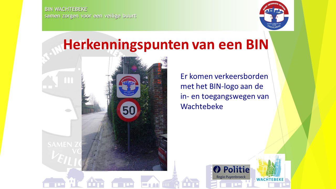 BIN WACHTEBEKE samen zorgen voor een veilige buurt Herkenningspunten van een BIN Er komen verkeersborden met het BIN-logo aan de in- en toegangswegen