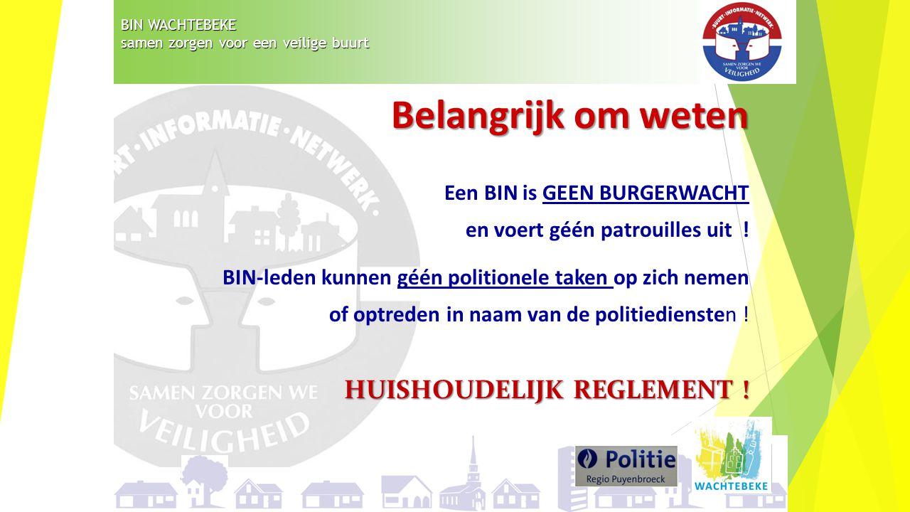 BIN WACHTEBEKE samen zorgen voor een veilige buurt Belangrijk om weten Een BIN is GEEN BURGERWACHT en voert géén patrouilles uit .