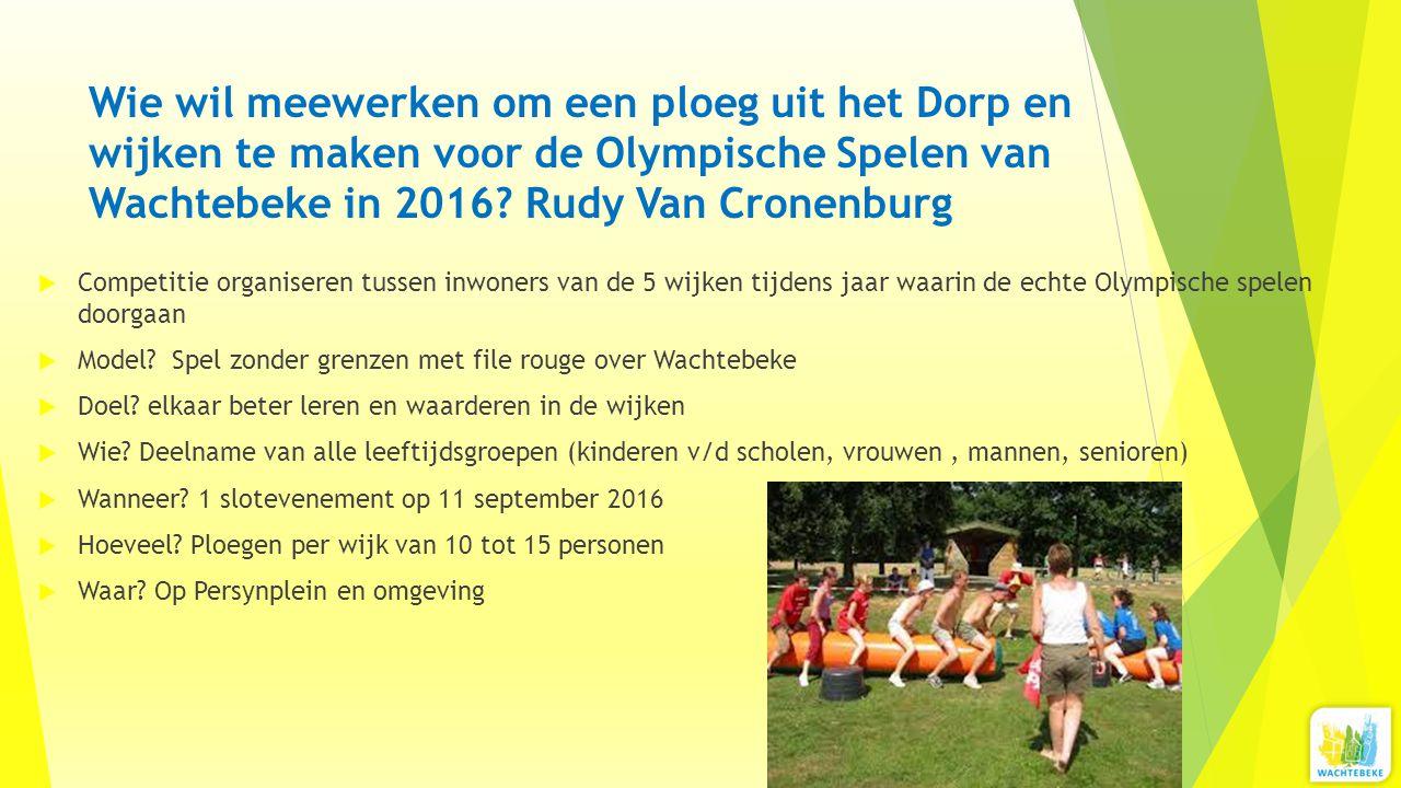 Wie wil meewerken om een ploeg uit het Dorp en wijken te maken voor de Olympische Spelen van Wachtebeke in 2016? Rudy Van Cronenburg  Competitie orga