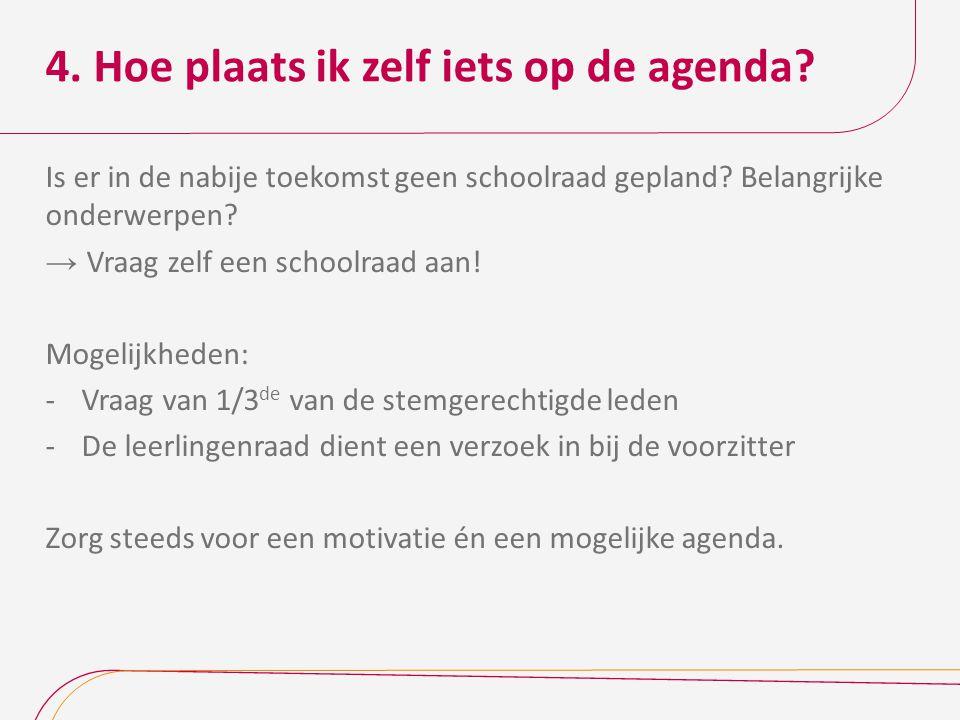 4. Hoe plaats ik zelf iets op de agenda? Is er in de nabije toekomst geen schoolraad gepland? Belangrijke onderwerpen? → Vraag zelf een schoolraad aan