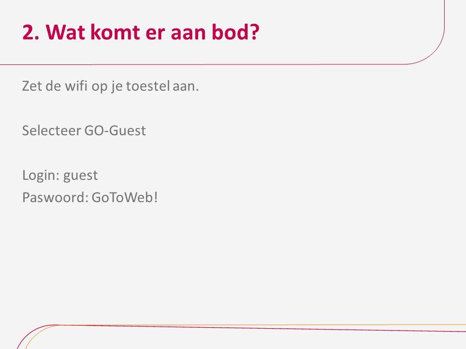 2. Wat komt er aan bod? Zet de wifi op je toestel aan. Selecteer GO-Guest Login: guest Paswoord: GoToWeb!