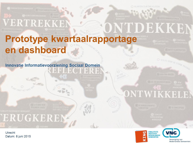 Innovatie Informatievoorziening Sociaal Domein Utrecht Datum: 8 juni 2015 Prototype kwartaalrapportage en dashboard