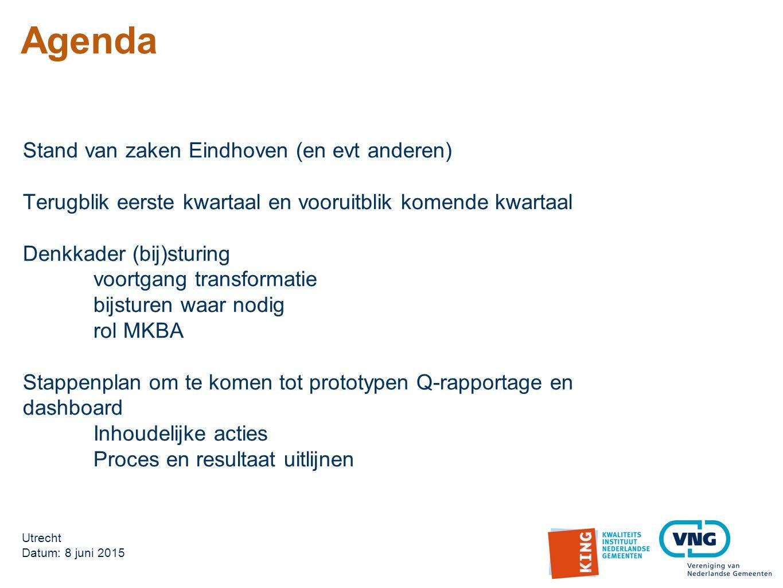 Stand van zaken Eindhoven (en evt anderen) Terugblik eerste kwartaal en vooruitblik komende kwartaal Denkkader (bij)sturing voortgang transformatie bijsturen waar nodig rol MKBA Stappenplan om te komen tot prototypen Q-rapportage en dashboard Inhoudelijke acties Proces en resultaat uitlijnen Utrecht Datum: 8 juni 2015 Agenda