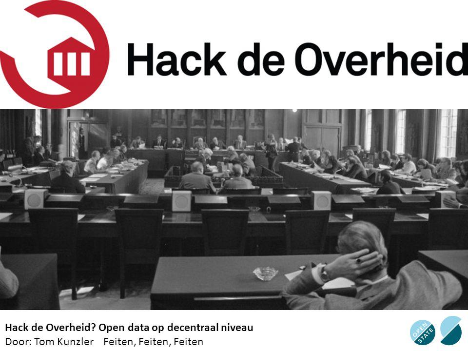 Hack de Overheid? Open data op decentraal niveau Door: Tom Kunzler Feiten, Feiten, Feiten