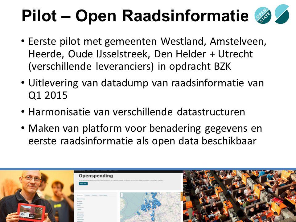 Pilot – Open Raadsinformatie Eerste pilot met gemeenten Westland, Amstelveen, Heerde, Oude IJsselstreek, Den Helder + Utrecht (verschillende leveranci