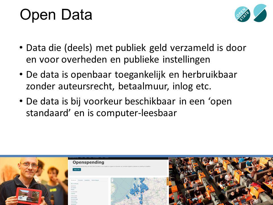 Open Data Data die (deels) met publiek geld verzameld is door en voor overheden en publieke instellingen De data is openbaar toegankelijk en herbruikb