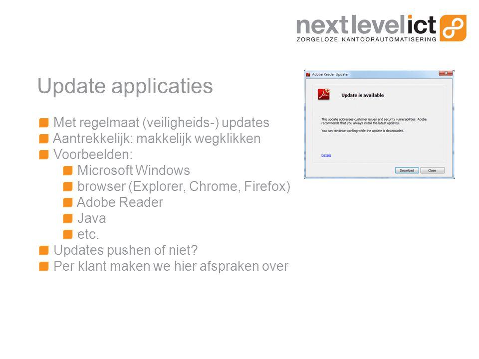 Update applicaties Met regelmaat (veiligheids-) updates Aantrekkelijk: makkelijk wegklikken Voorbeelden: Microsoft Windows browser (Explorer, Chrome, Firefox) Adobe Reader Java etc.