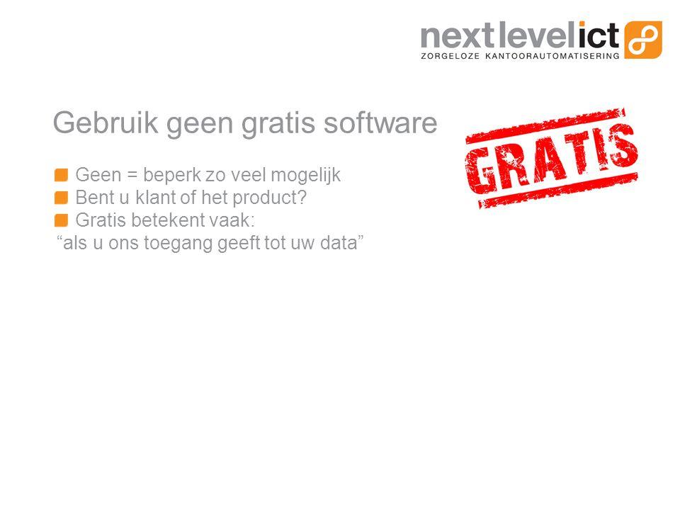 Gebruik geen gratis software Geen = beperk zo veel mogelijk Bent u klant of het product.