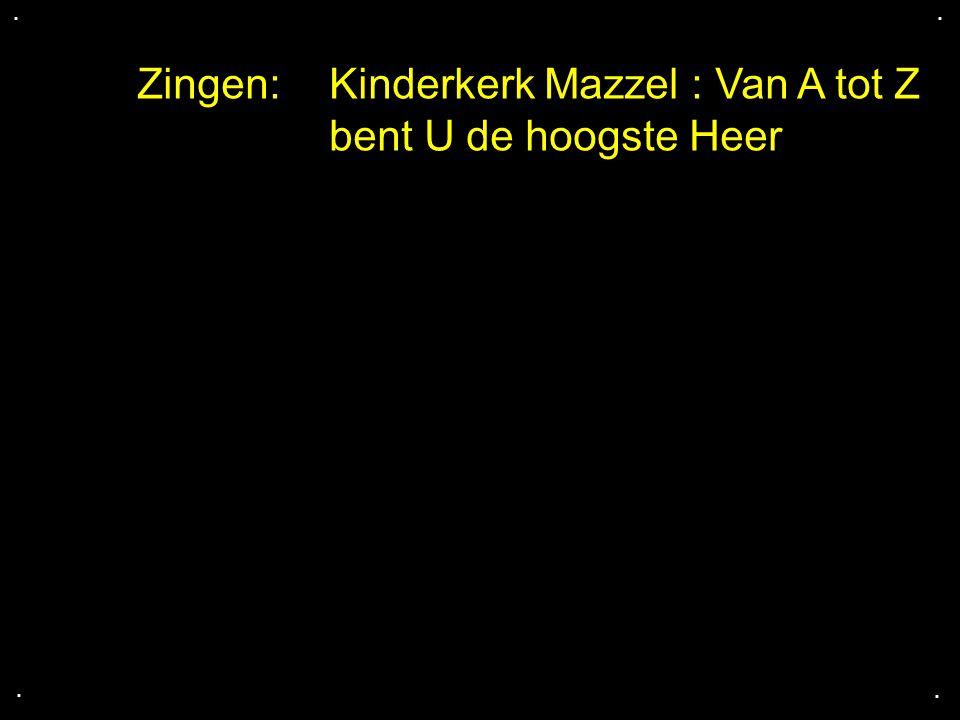 .... Zingen: Kinderkerk Mazzel : Van A tot Z bent U de hoogste Heer
