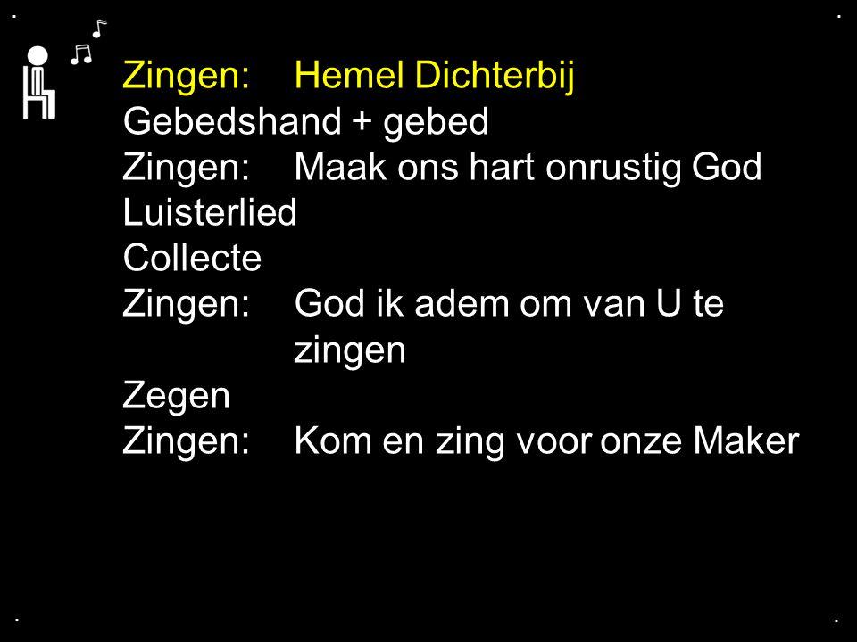 .... Gebedshand + gebed Zingen:Maak ons hart onrustig God Luisterlied Collecte Zingen:God ik adem om van U te zingen Zegen Zingen:Kom en zing voor onz
