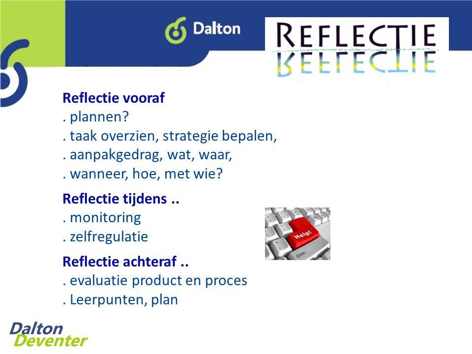 Reflectie vooraf.plannen?. taak overzien, strategie bepalen,.