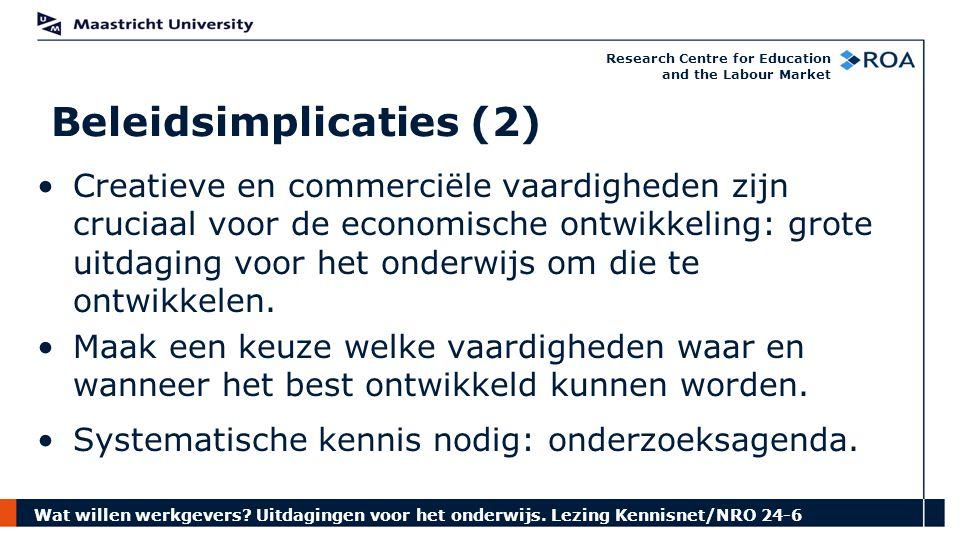 Wat willen werkgevers? Uitdagingen voor het onderwijs. Lezing Kennisnet/NRO 24-6 Research Centre for Education and the Labour Market Beleidsimplicatie