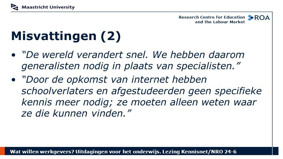 """Wat willen werkgevers? Uitdagingen voor het onderwijs. Lezing Kennisnet/NRO 24-6 Research Centre for Education and the Labour Market """"De wereld verand"""