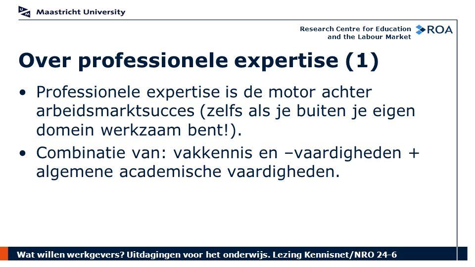 Wat willen werkgevers? Uitdagingen voor het onderwijs. Lezing Kennisnet/NRO 24-6 Research Centre for Education and the Labour Market Professionele exp