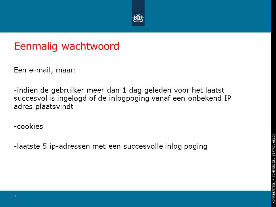 CONFIDENTEEL / COMMERCIEEL VERTROUWELIJK Eenmalig wachtwoord Een e-mail, maar: -indien de gebruiker meer dan 1 dag geleden voor het laatst succesvol i