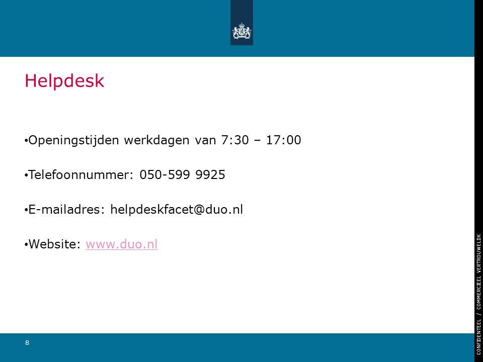 CONFIDENTEEL / COMMERCIEEL VERTROUWELIJK 8 Helpdesk Openingstijden werkdagen van 7:30 – 17:00 Telefoonnummer: 050-599 9925 E-mailadres: helpdeskfacet@