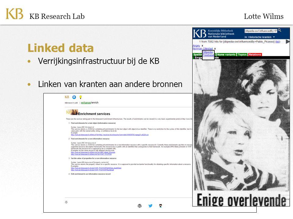 Linked data Verrijkingsinfrastructuur bij de KB Linken van kranten aan andere bronnen KB Research LabLotte Wilms