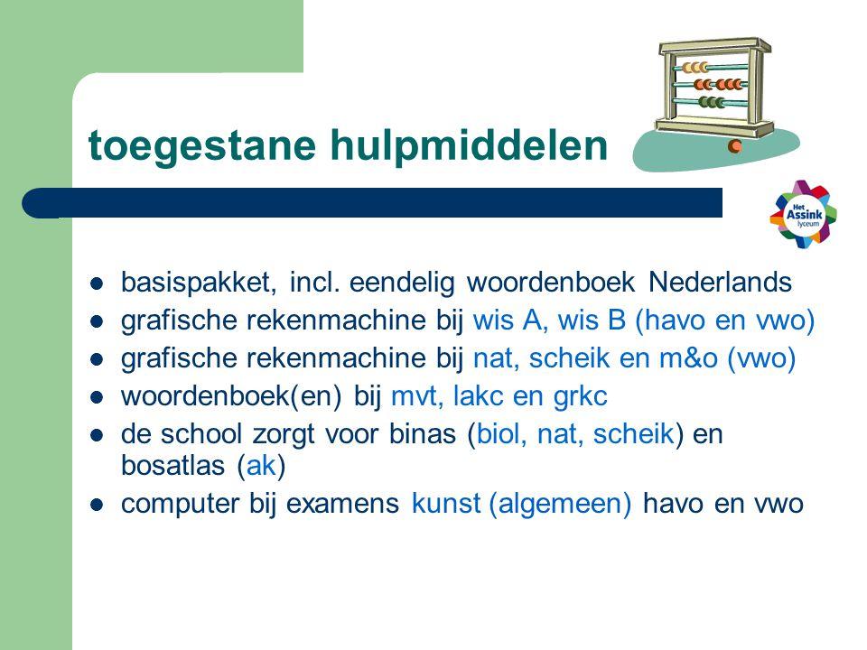 toegestane hulpmiddelen basispakket, incl. eendelig woordenboek Nederlands grafische rekenmachine bij wis A, wis B (havo en vwo) grafische rekenmachin