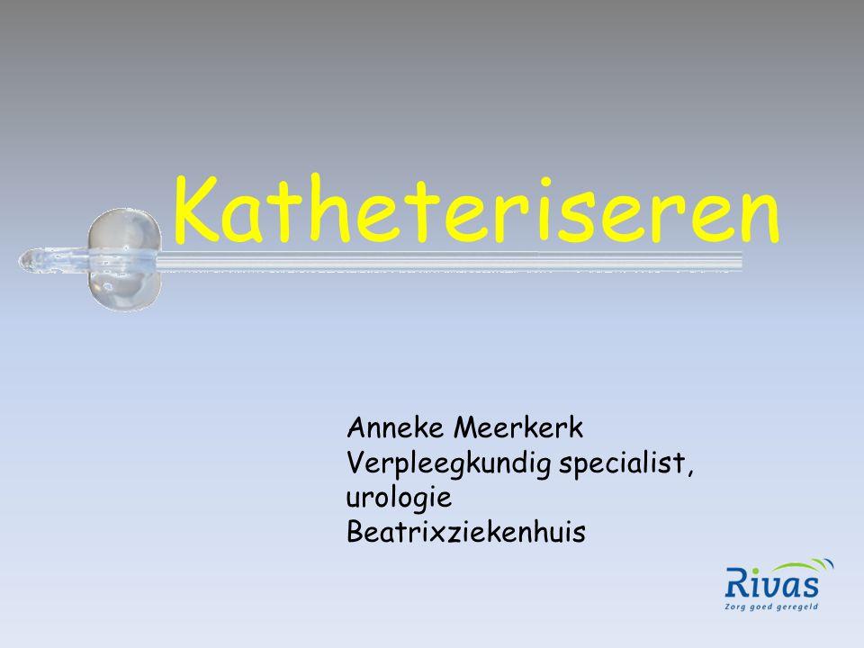 Katheteriseren Anneke Meerkerk Verpleegkundig specialist, urologie Beatrixziekenhuis