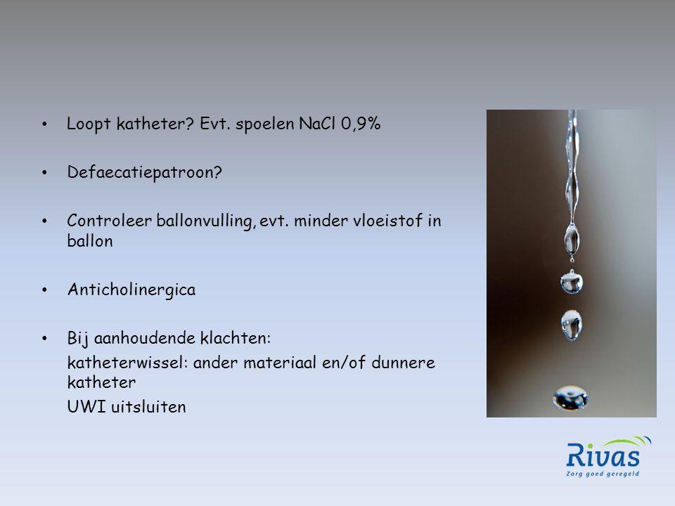 Loopt katheter? Evt. spoelen NaCl 0,9% Defaecatiepatroon? Controleer ballonvulling, evt. minder vloeistof in ballon Anticholinergica Bij aanhoudende k