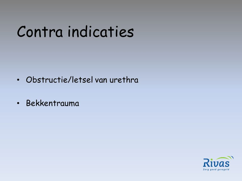 Contra indicaties Obstructie/letsel van urethra Bekkentrauma