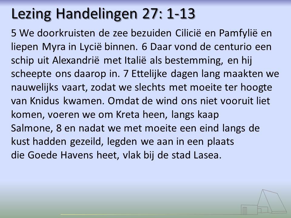 Lezing Handelingen 27: 1-13 5 We doorkruisten de zee bezuiden Cilicië en Pamfylië en liepen Myra in Lycië binnen. 6 Daar vond de centurio een schip ui