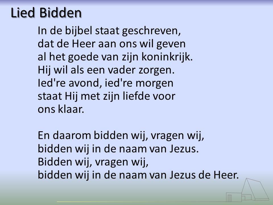 Lied Bidden In de bijbel staat geschreven, dat de Heer aan ons wil geven al het goede van zijn koninkrijk. Hij wil als een vader zorgen. Ied're avond,