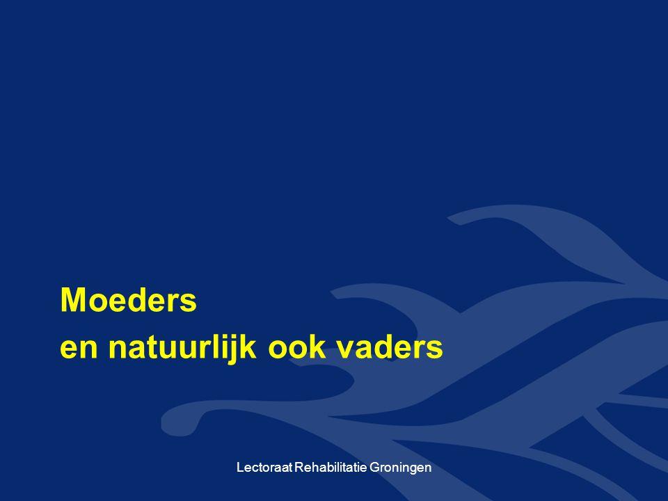 en natuurlijk ook vaders Moeders Lectoraat Rehabilitatie Groningen